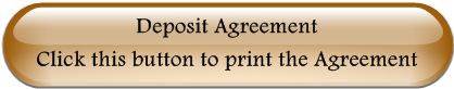 Deposit Agreement                                          Click this button to print the Agreement